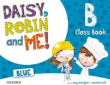 Daisy, Robin & Me ! B 5 Años. Oxford (Blue Class Book Pack)