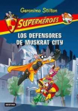 Stilton Superhéroes  1. Los Defensores de Muskrat City